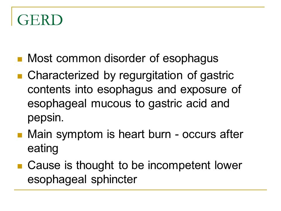 GERD Most common disorder of esophagus