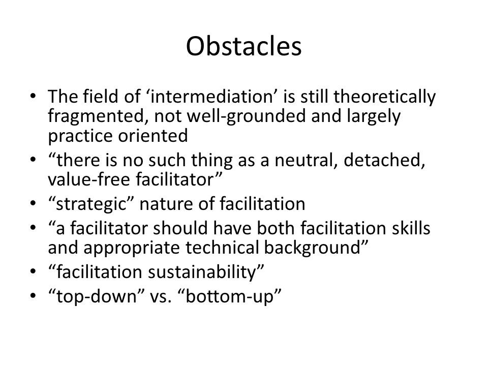 Obstacles The field of 'intermediation' is still theoretically fragmented, not well-grounded and largely practice oriented.