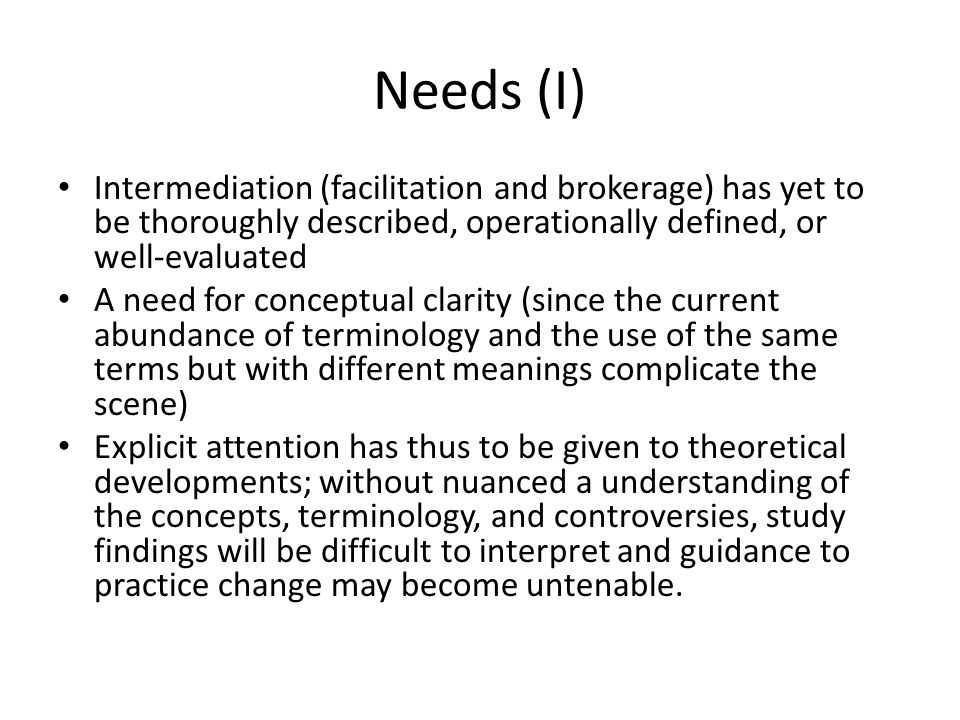 Needs (I) Intermediation (facilitation and brokerage) has yet to be thoroughly described, operationally defined, or well-evaluated.