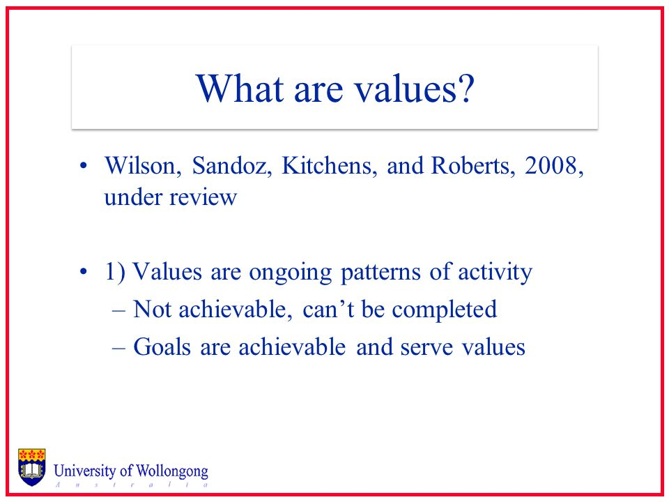 What are values Wilson, Sandoz, Kitchens, and Roberts, 2008, under review. 1) Values are ongoing patterns of activity.