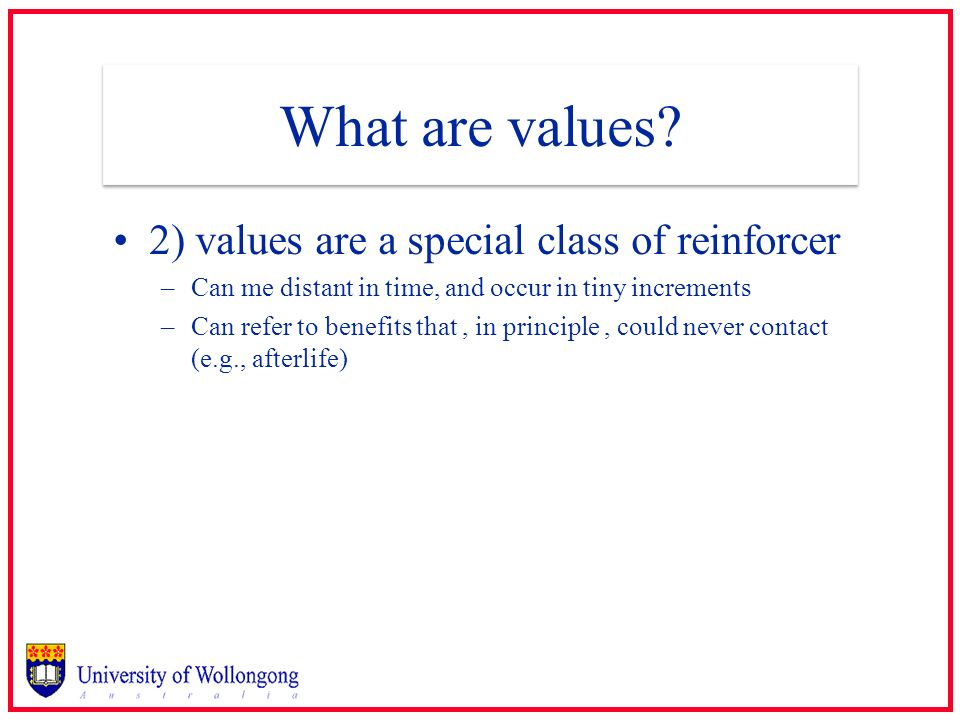 What are values 2) values are a special class of reinforcer