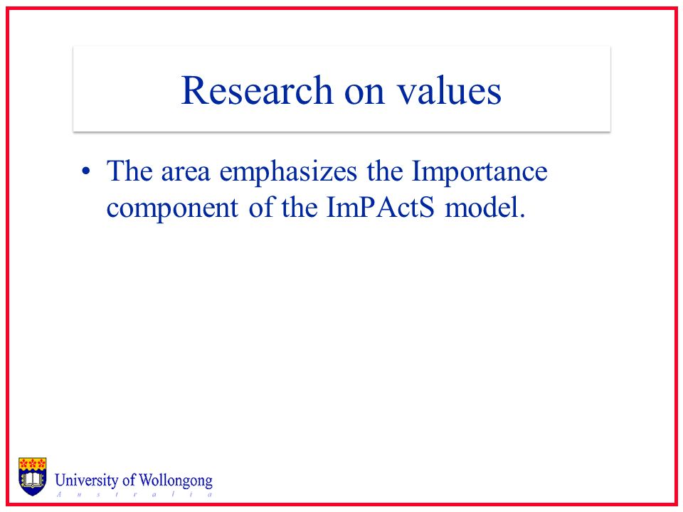 Research on values The area emphasizes the Importance component of the ImPActS model.