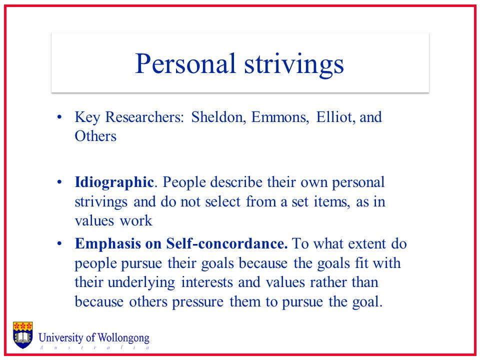 Personal strivings Key Researchers: Sheldon, Emmons, Elliot, and Others.