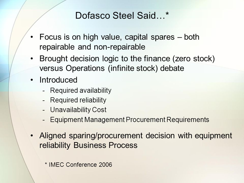 Dofasco Steel Said…* Focus is on high value, capital spares – both repairable and non-repairable.