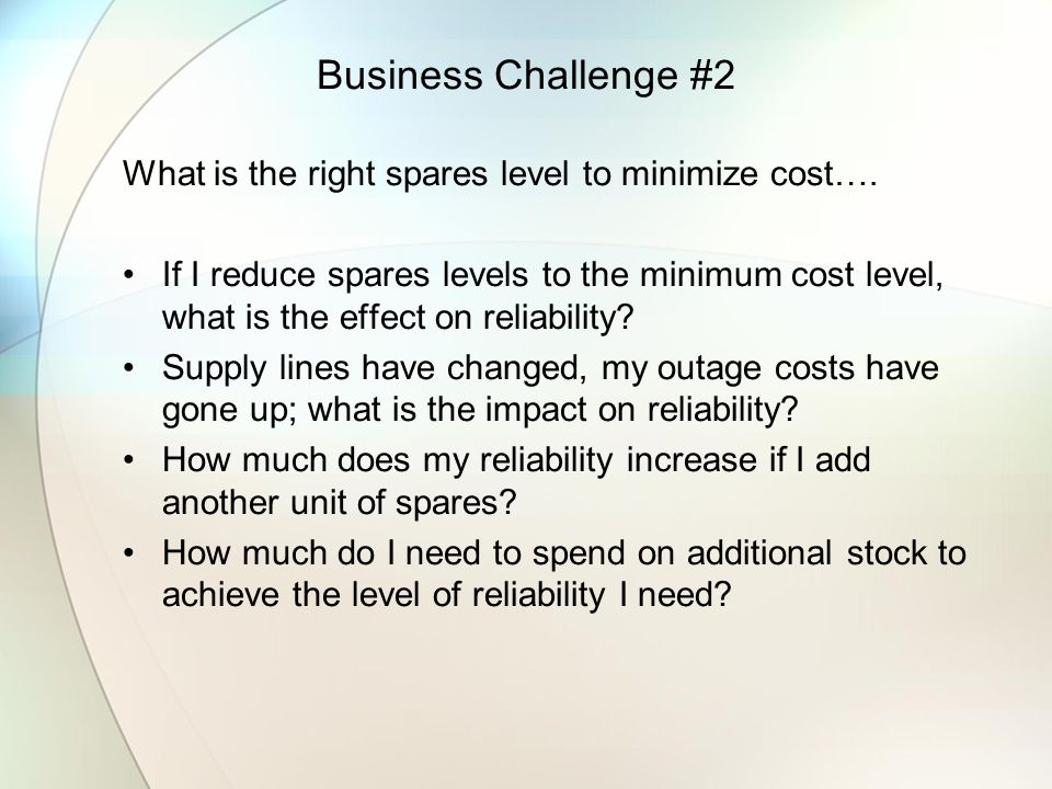 Business Challenge #2 What is the right spares level to minimize cost….