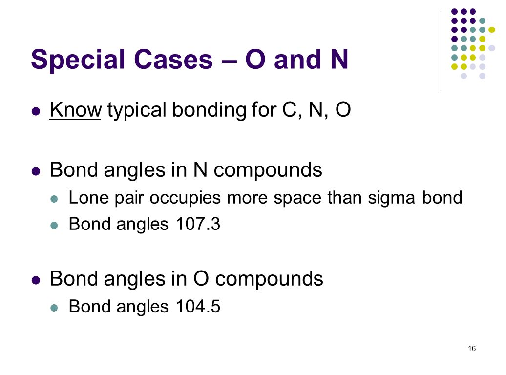 Special Cases – O and N Know typical bonding for C, N, O