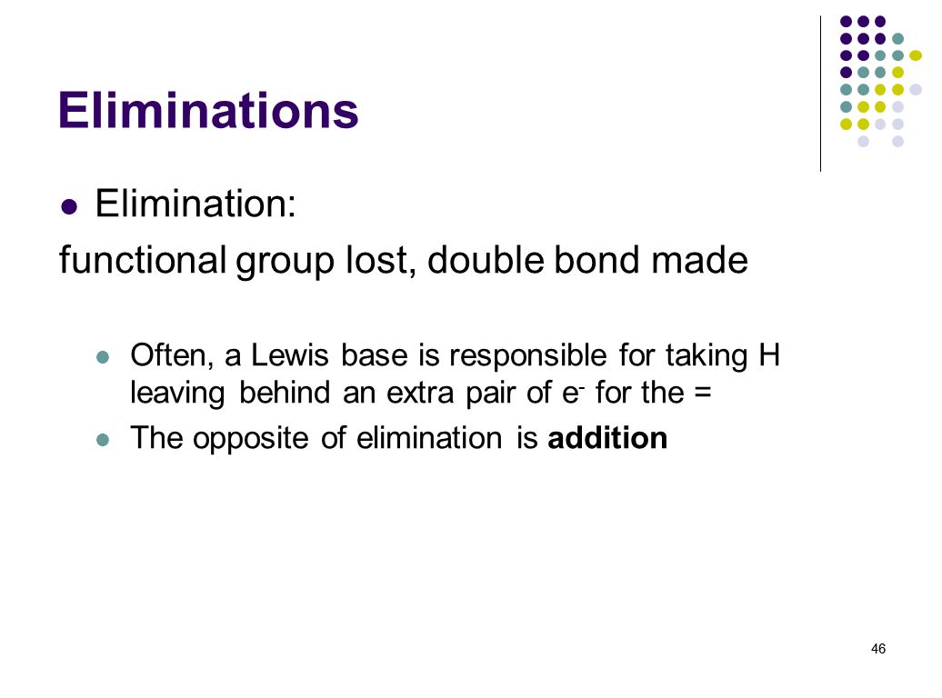 Eliminations Elimination: functional group lost, double bond made