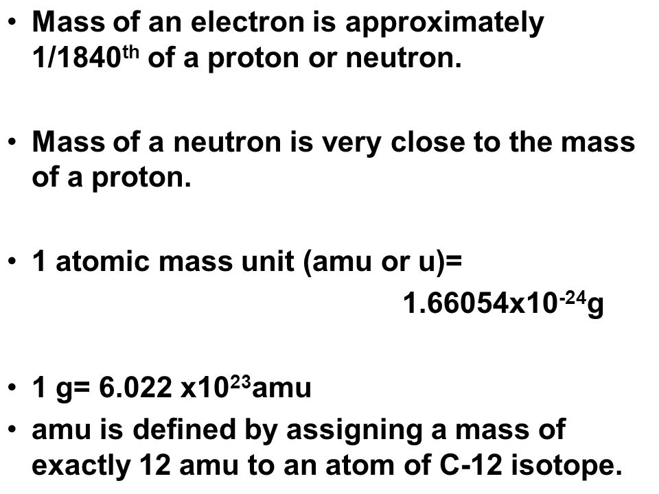 Mass of an electron is approximately 1/1840th of a proton or neutron.