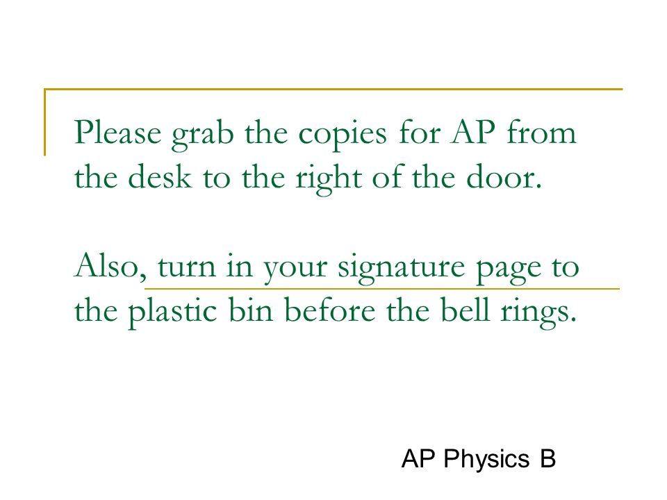 Please grab the copies for AP from the desk to the right of the door