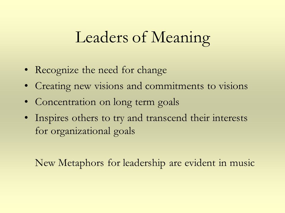 Leaders of Meaning Recognize the need for change