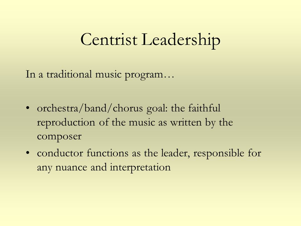 Centrist Leadership In a traditional music program…