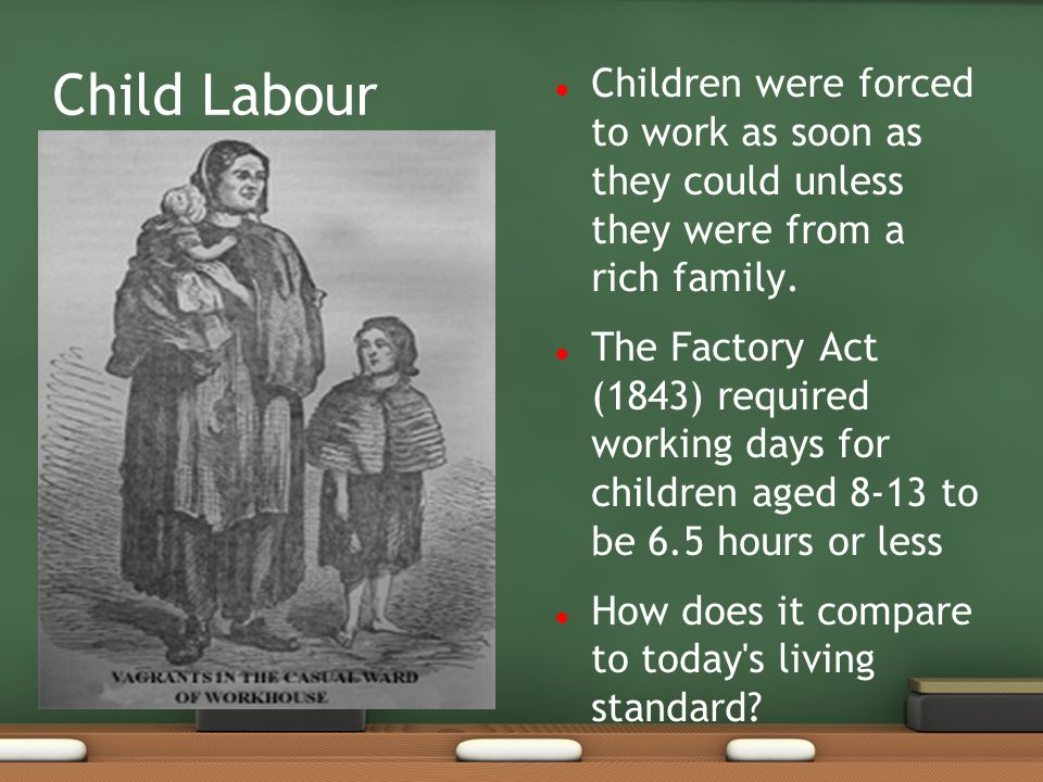 Child Labour Children were forced to work as soon as they could unless they were from a rich family.