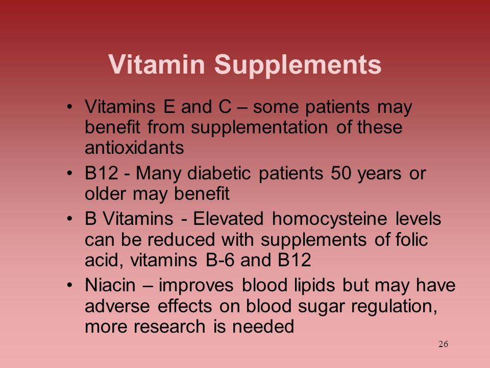 Vitamin Supplements Vitamins E and C – some patients may benefit from supplementation of these antioxidants.