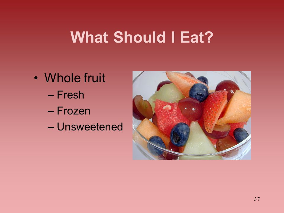 What Should I Eat Whole fruit Fresh Frozen Unsweetened