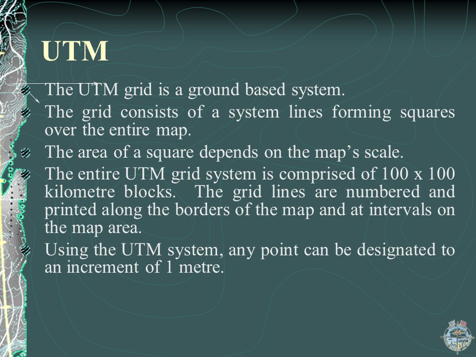 UTM The UTM grid is a ground based system.