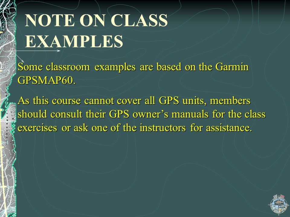 NOTE ON CLASS EXAMPLES Some classroom examples are based on the Garmin GPSMAP60.