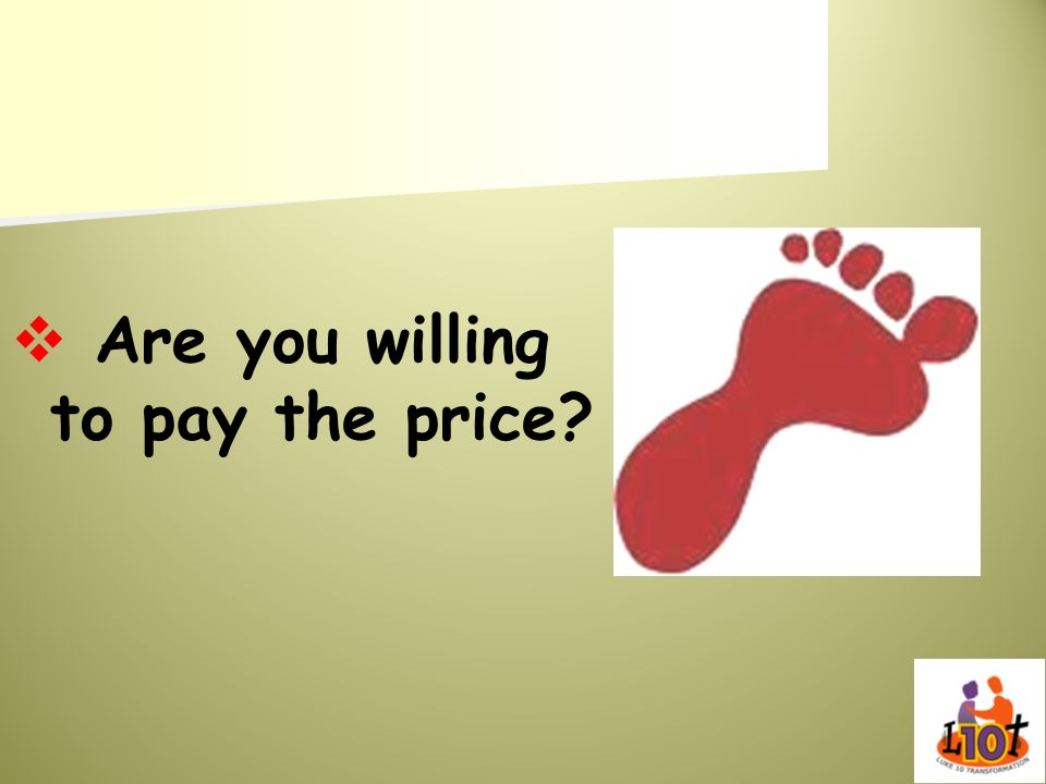 Are you willing to pay the price