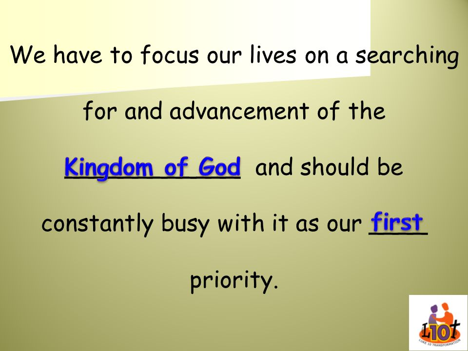 We have to focus our lives on a searching for and advancement of the