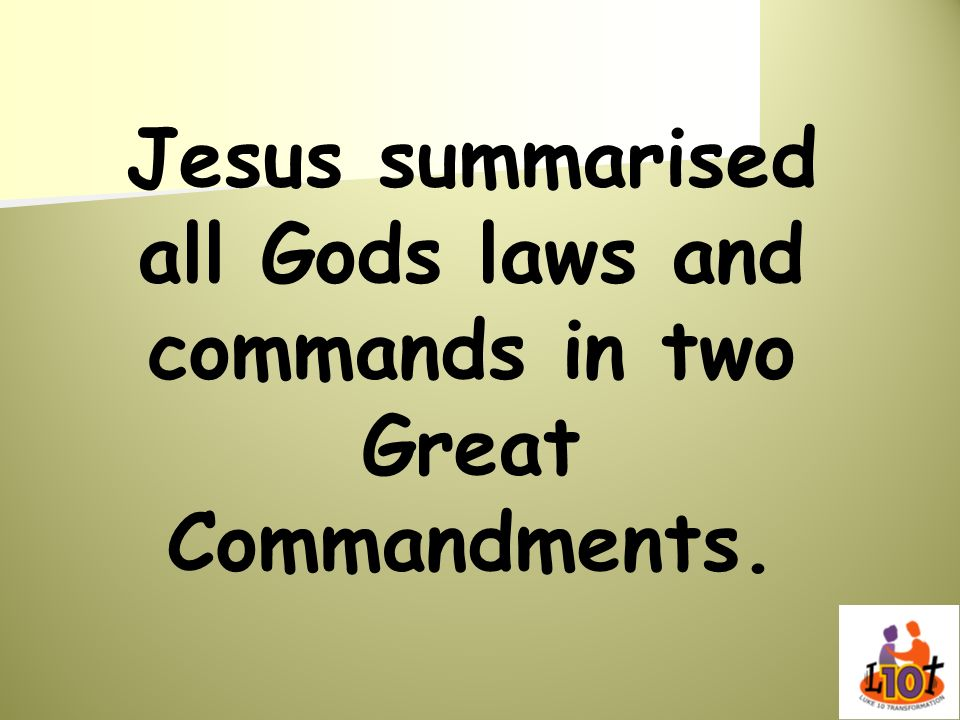Jesus summarised all Gods laws and commands in two Great