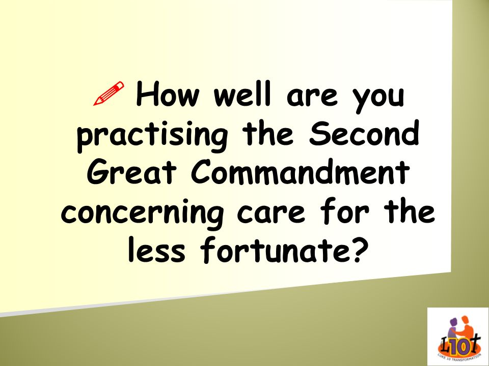  How well are you practising the Second Great Commandment concerning care for the less fortunate