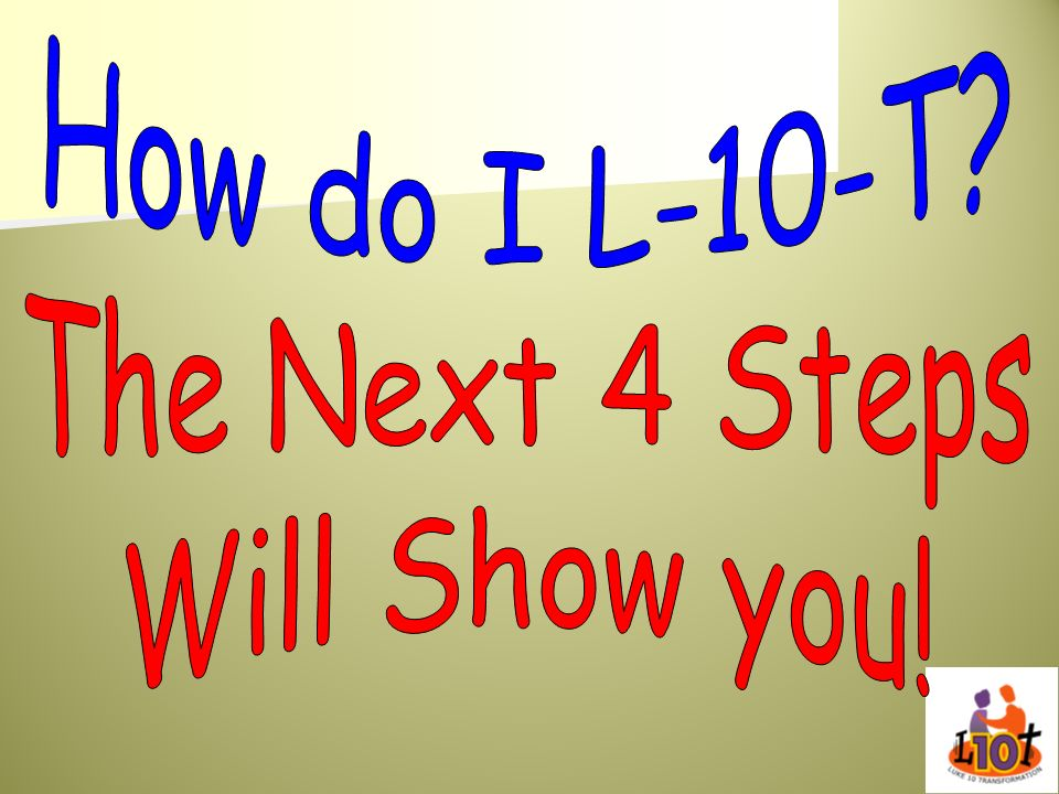 How do I L-10-T The Next 4 Steps Will Show you!