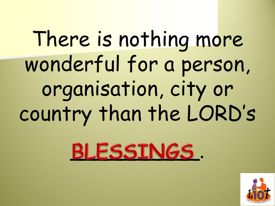 There is nothing more wonderful for a person, organisation, city or country than the LORD's