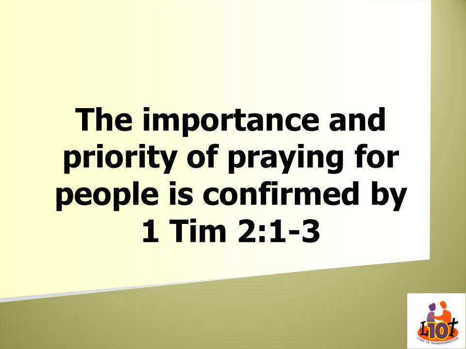 The importance and priority of praying for people is confirmed by 1 Tim 2:1-3