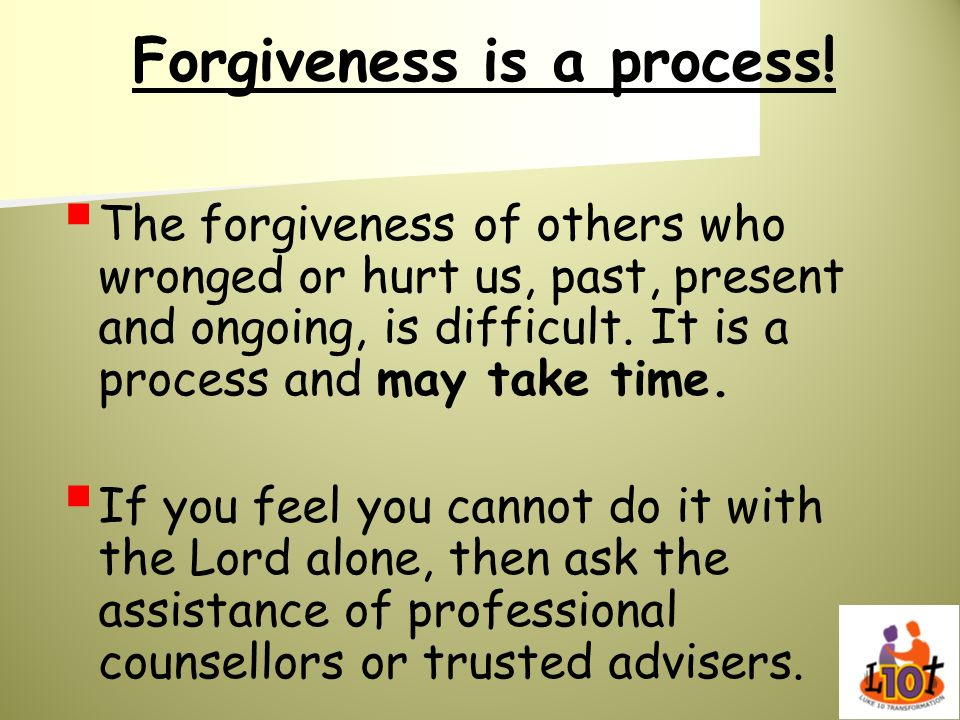 Forgiveness is a process!