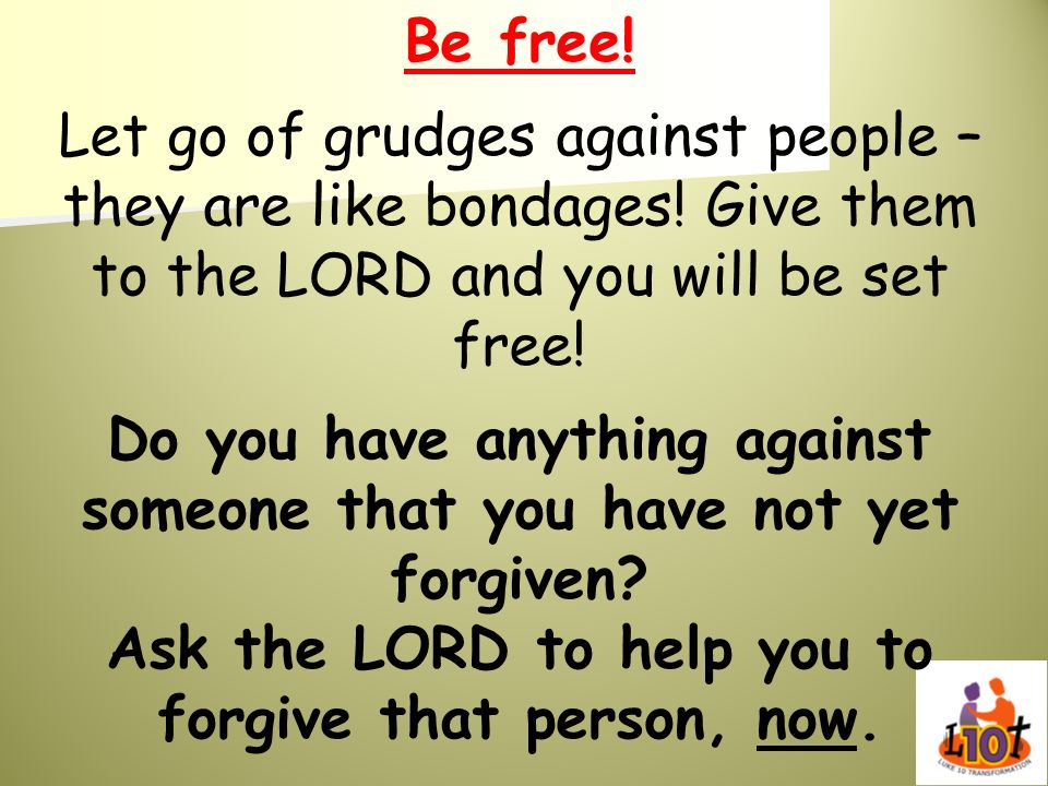 Do you have anything against someone that you have not yet forgiven