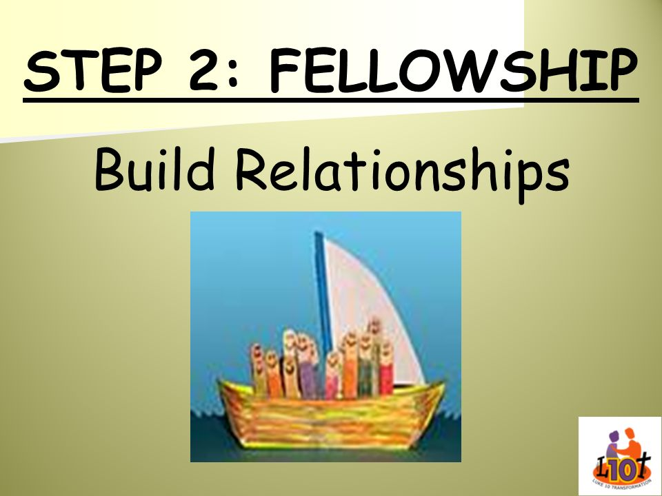 STEP 2: FELLOWSHIP Build Relationships