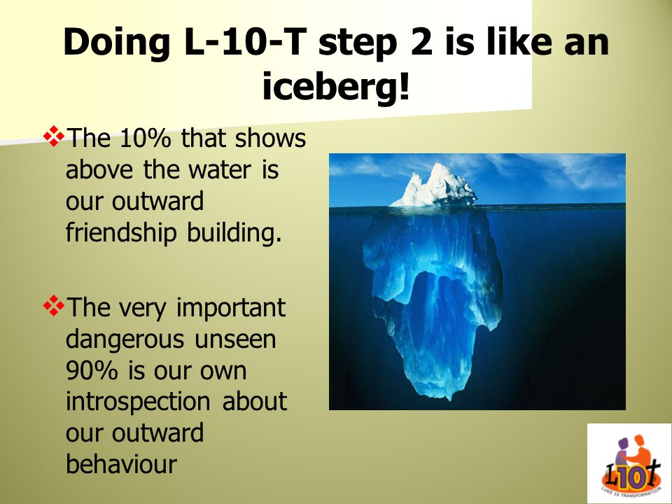 Doing L-10-T step 2 is like an iceberg!