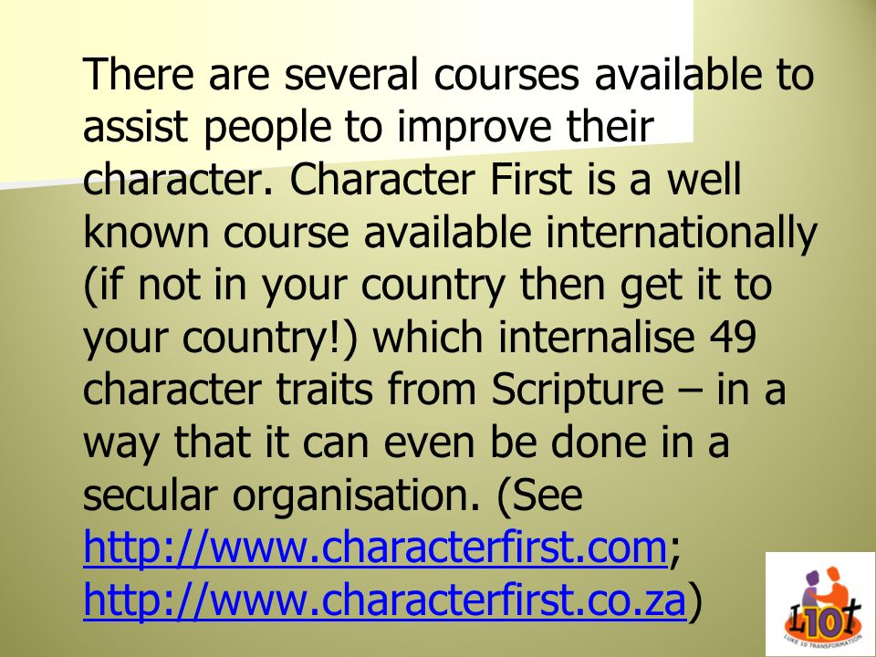 There are several courses available to assist people to improve their character.