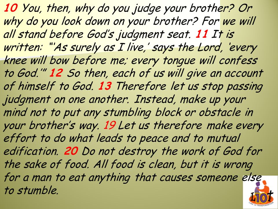 10 You, then, why do you judge your brother