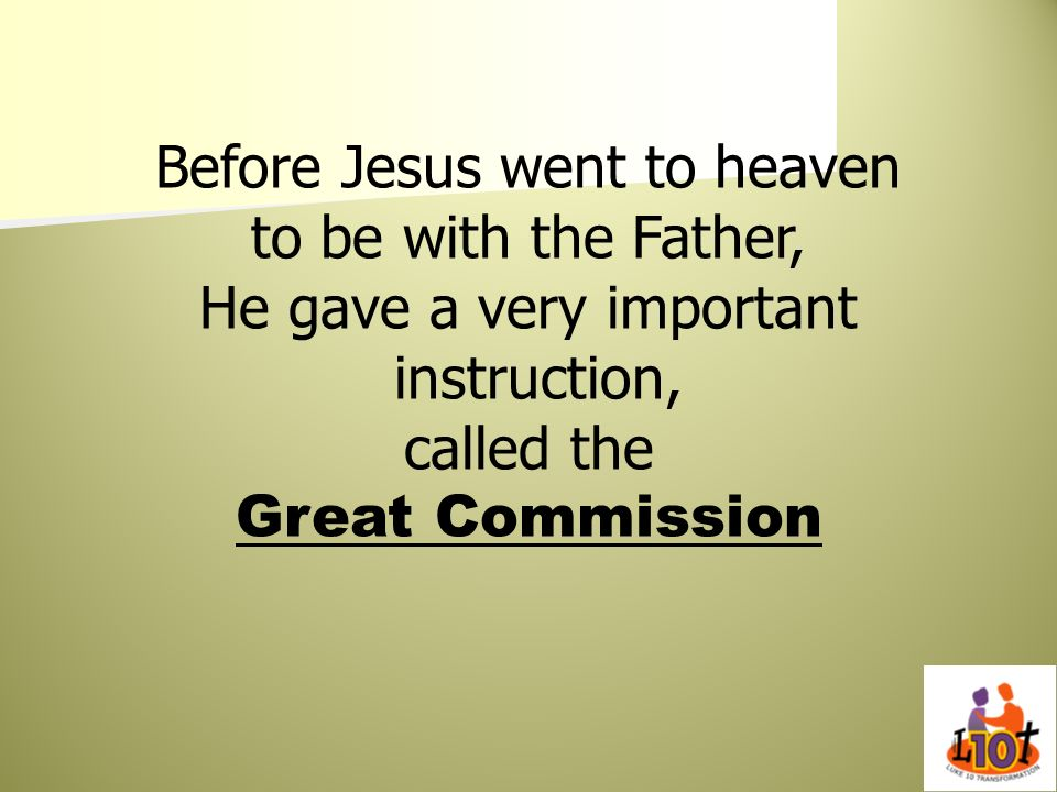 Before Jesus went to heaven to be with the Father,