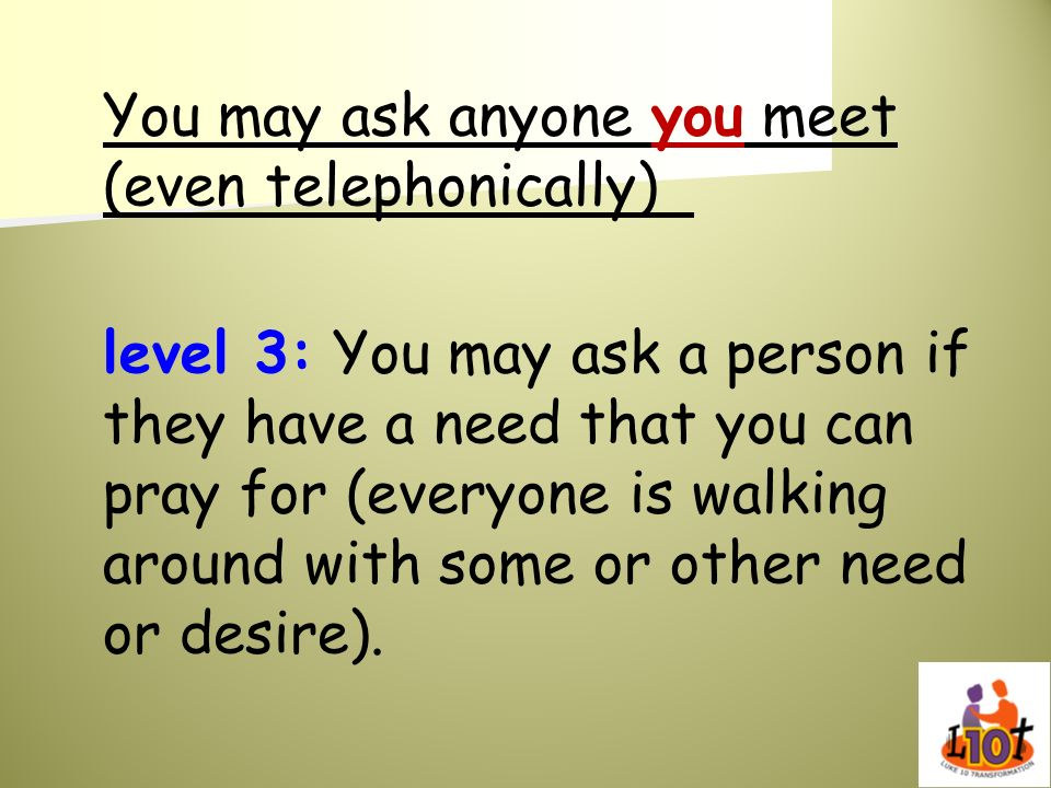 You may ask anyone you meet (even telephonically)