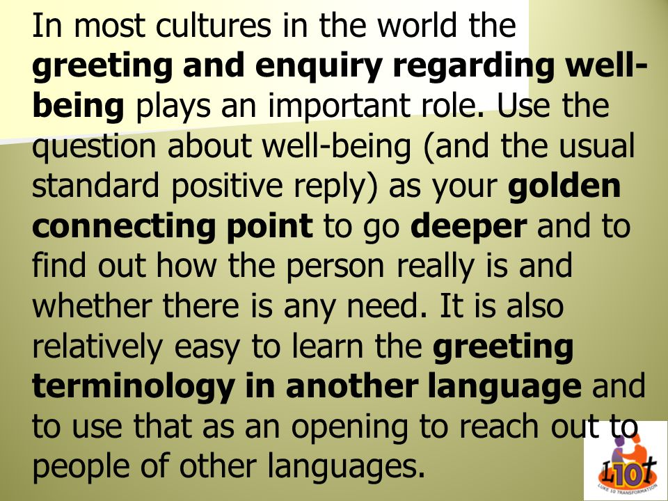 In most cultures in the world the greeting and enquiry regarding well-being plays an important role.