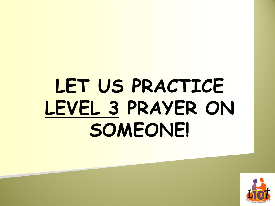 LET US PRACTICE LEVEL 3 PRAYER ON SOMEONE!