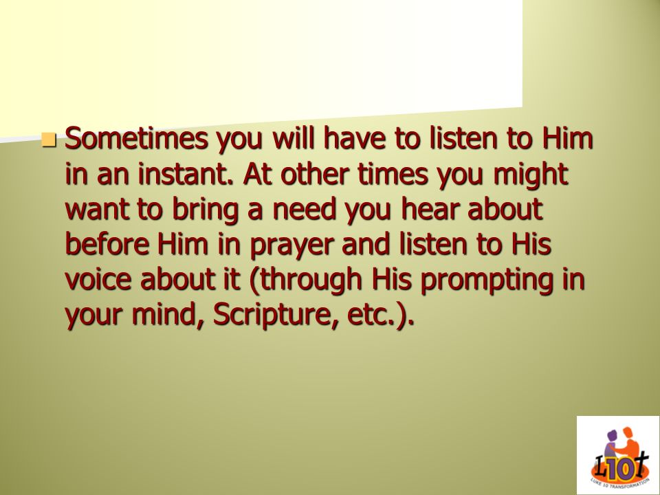 Sometimes you will have to listen to Him in an instant