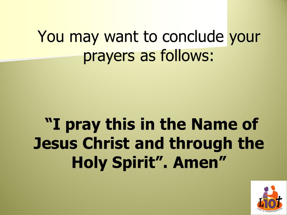 You may want to conclude your prayers as follows: