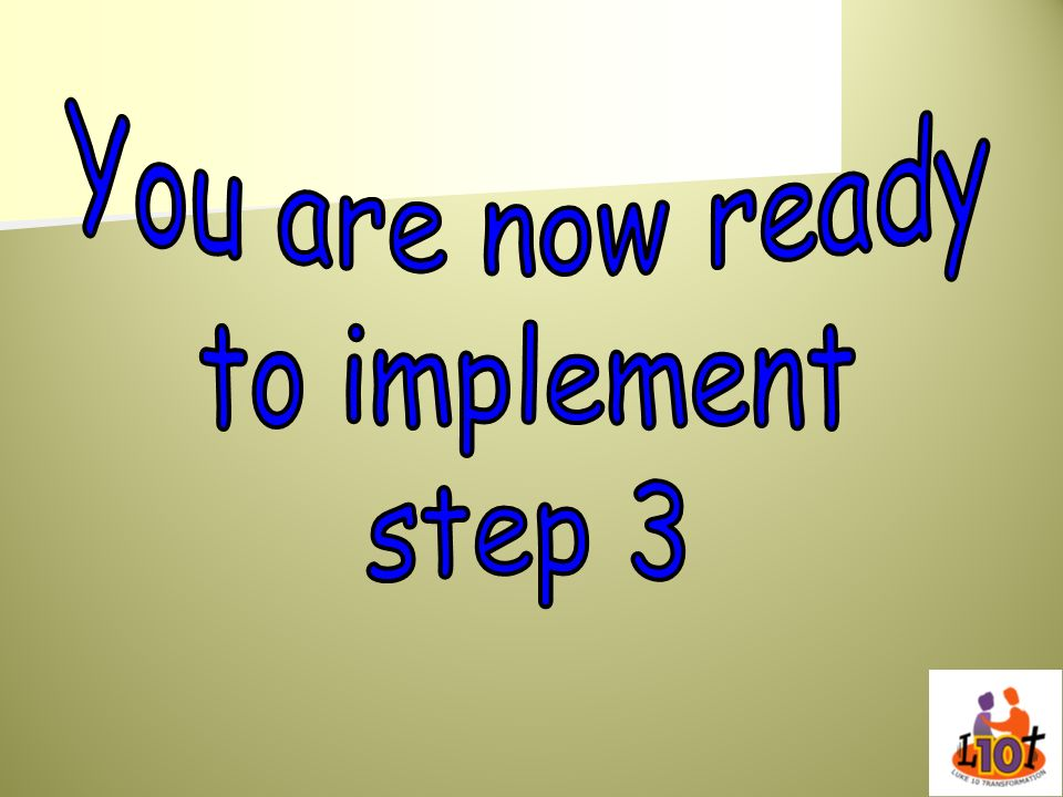 You are now ready to implement step 3
