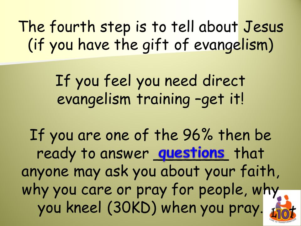 If you feel you need direct evangelism training –get it!