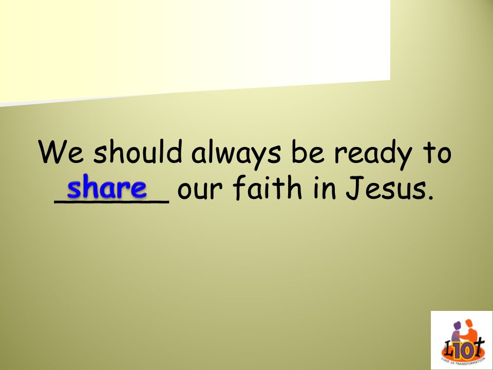We should always be ready to ______ our faith in Jesus.