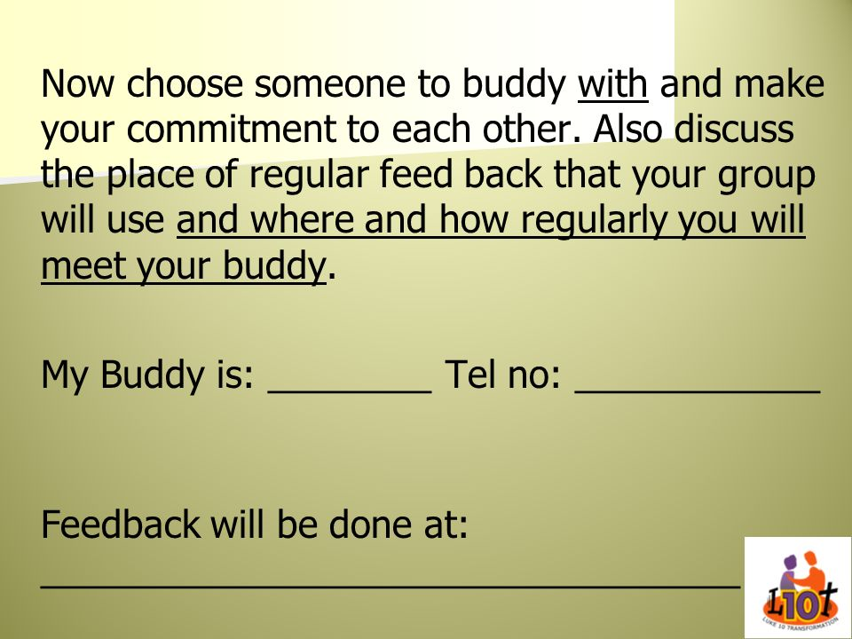 Now choose someone to buddy with and make your commitment to each other.