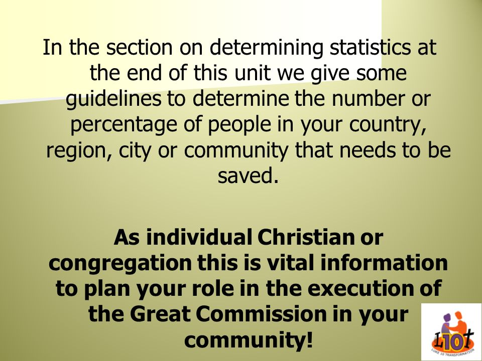 In the section on determining statistics at the end of this unit we give some guidelines to determine the number or percentage of people in your country, region, city or community that needs to be saved.
