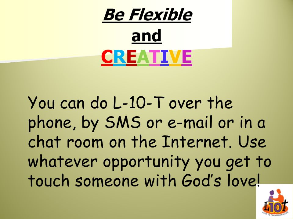 Be Flexible and CREATIVE