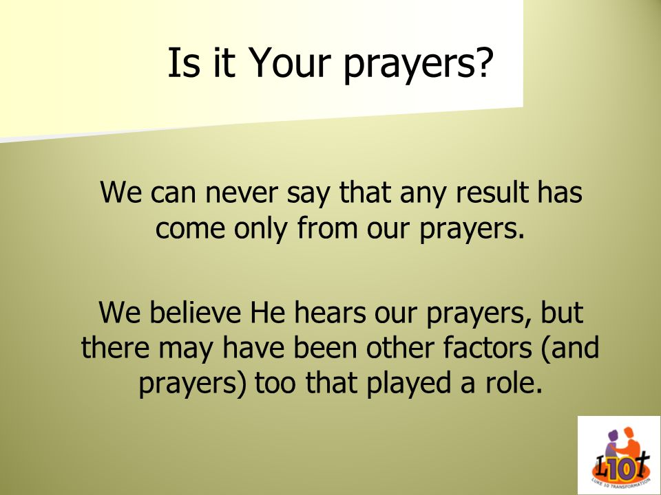 We can never say that any result has come only from our prayers.