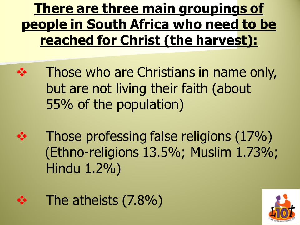 There are three main groupings of people in South Africa who need to be reached for Christ (the harvest):