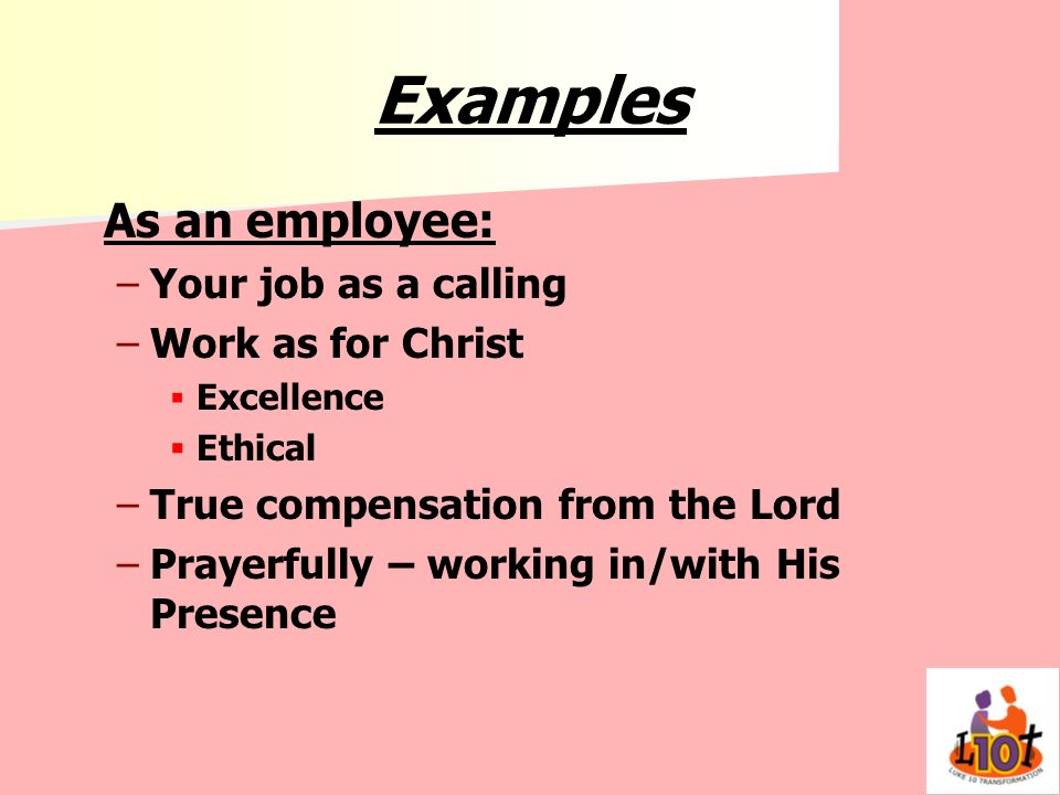 Examples As an employee: Your job as a calling Work as for Christ