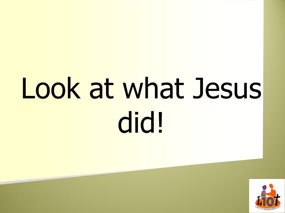 Look at what Jesus did!