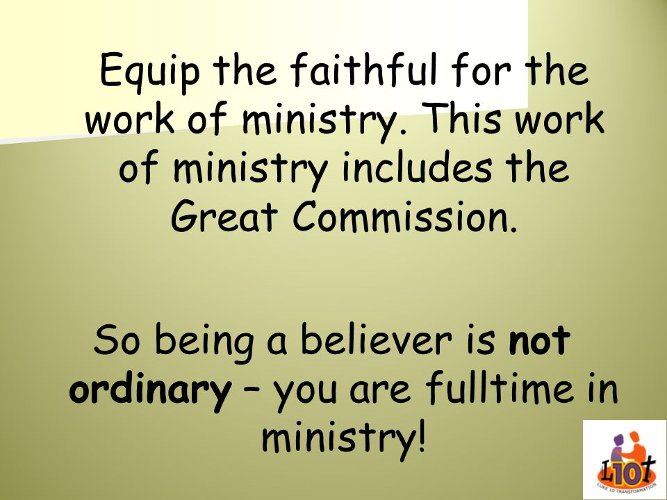 So being a believer is not ordinary – you are fulltime in ministry!